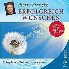 Erfolgreich wünschen: Sieben Regeln wie Träume wahr werden (       ungekürzt) von Pierre Franckh Gesprochen von: Pierre Franckh, Michaela Merten