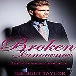 Broken Innocence: Alpha Billionaire Series, Book 1 | Bridget Taylor