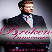 Broken Innocence: Alpha Billionaire Series, Book 1 | Bridget Taylor
