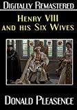 Henry VIII and His Six Wives - Digitally Remastered