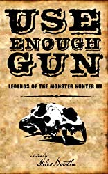 Use Enough Gun (Legends of the Monster Hunter Book 3)