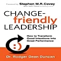 Change-Friendly Leadership: How to Transform Good Intentions into Great Performance, 1st Edition Audiobook by Rodger Dean Duncan Narrated by Dr. Rodger Dean Duncan, Steven M. R. Covey