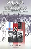 img - for A Soldier Under Three Flags: The Exploits of Special Forces' Captain Larry A. Thorne book / textbook / text book