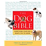 The Dog Bible: Everything Your Dog Wants You to Know ~ Tracie Hotchner