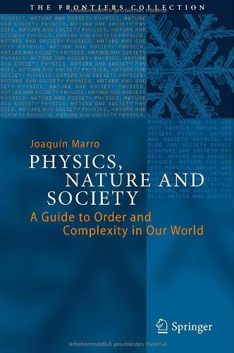 Physics, Nature And Society: A Guide To Order And Complexity In Our World (The Frontiers Collection)