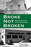 Broke, Not Broken: Homer Maxey's Texas Bank War (American Liberty and Justice)