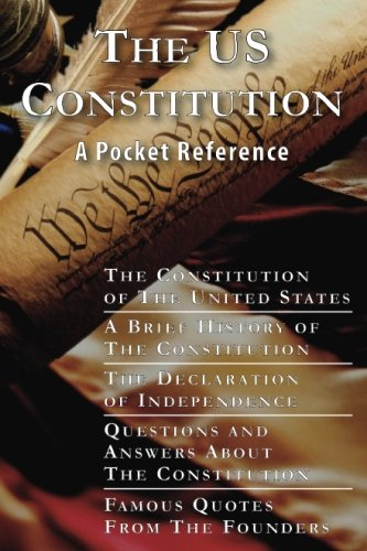 The US Constitution: A Pocket Reference w/Constitution, Bill of Rights, Amendments, Declaration of Independence, History of the Constitution, Questions ... Quotes, and Free Download for 10 works cover