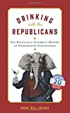 img - for Drinking with the Republicans: The Politically Incorrect History of Conservative Concoctions book / textbook / text book