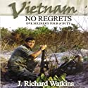 Vietnam: No Regrets: One Soldier's Tour of Duty (       UNABRIDGED) by J. Richard Watkins Narrated by Ellery Truesdell