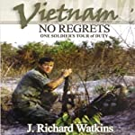 Vietnam: No Regrets: One Soldier's Tour of Duty | J. Richard Watkins