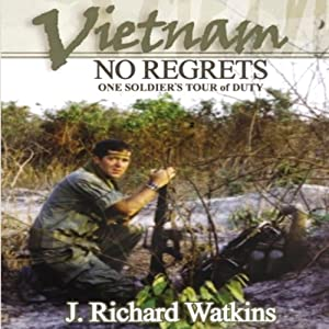Vietnam: No Regrets: One Soldier's Tour of Duty | [J. Richard Watkins]