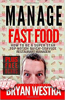 Manage Fast Food: How To Be A Super Star Top Notch Quick-Service Restaurant Manager