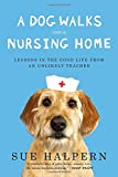img - for A Dog Walks Into a Nursing Home: Lessons in the Good Life from an Unlikely Teacher book / textbook / text book