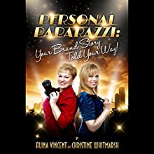 Personal Paparazzi: Your Brand Story Told Your Way (       UNABRIDGED) by Alina Vincent, Christine Whitmarsh Narrated by Teri Clark Linden