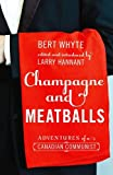 img - for Champagne and Meatballs (Working Canadians: Books from the CCLH) by Bert Whyte (2011-02-01) book / textbook / text book