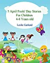 5 Happy April Fools' Day Stories For Children 4-8 Years Old (Happy Stories For Children Series)