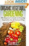 Organic Vegetable Gardening: The Begi...