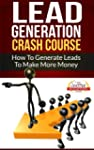 Lead Generation Crash Course - How To...