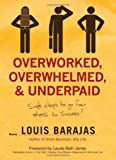 Overworked, Overwhelmed, and Underpaid: Simple Steps to Go from Stress to Success