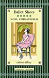 Noel Streatfeild Ballet Shoes: A Story of Three Children on the Stage (Collectors Library)