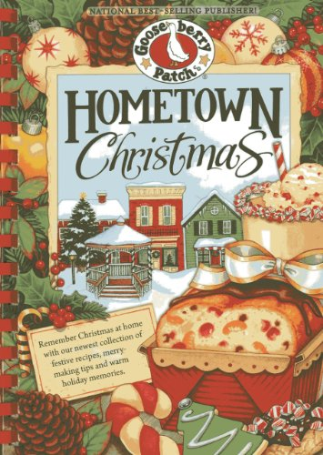 Hometown Christmas: Remember Christmas at home with our newest collection of festive recipes, merrymaking tips and warm holiday memories (Seasonal Cookbook Collection) by Gooseberry Patch