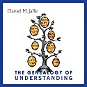 The Genealogy of Understanding Audiobook by Daniel M. Jaffe Narrated by Phillip Hershkowitz