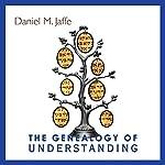 The Genealogy of Understanding | Daniel M. Jaffe