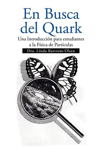 En Busca del Quark: Una Introduccion Par Estudiantes a la Fisica de Particulas