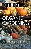 Organic Gardening: Your No Excuse Drop Dead Easy Simple Guide to Organic Gardening (organic gardening, organic garden, green gardening, organic gardener)
