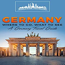 Germany: Where to Go, What to See - a Germany Travel Guide Audiobook by  Worldwide Travellers Narrated by Chris Brown