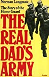 Norman Longmate The Real Dad's Army. The story of the Home Guard.