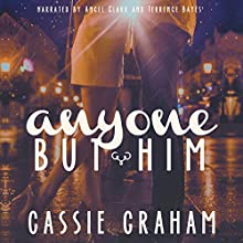 Anyone but Him (       UNABRIDGED) by Cassie Graham Narrated by Angel Clark, Terrence Bayes
