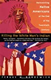 Killing the White Man's Indian: The Reinventing Native Americans at the End of the Twentieth Century (0385420366) by Bordewich, Fergus M.