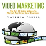Video Marketing: The Art of Using Videos to Market and Grow Your Business | Matthew Porter