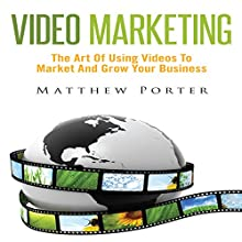 Video Marketing: The Art of Using Videos to Market and Grow Your Business (       UNABRIDGED) by Matthew Porter Narrated by Al Remington