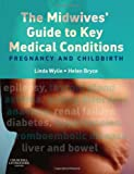 img - for The Midwives' Guide to Key Medical Conditions: Pregnancy and Childbirth, 1e book / textbook / text book