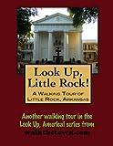 A Walking Tour of Little Rock, Arkansas (Look Up, America!)