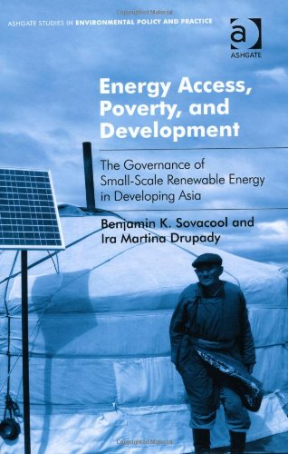 Energy Access, Poverty, And Development: The Governance Of Small-Scale Renewable Energy In Developing Asia (Ashgate Studies In Environmental Policy And Practice)