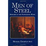 Men of Steel: Surgery in the Napoleonic Warsby Michael Crumplin
