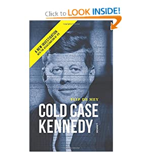 Cold Case Kennedy: A New Investigation into the Assassination of JFK by Flip de Mey