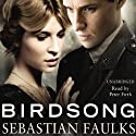Birdsong (       UNABRIDGED) by Sebastian Faulks Narrated by Peter Firth