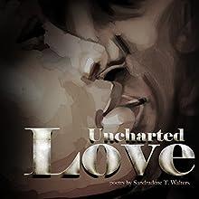 Uncharted Love (       UNABRIDGED) by Sandradene T. Walters Narrated by Sandradene T. Walters