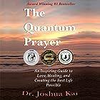 The Quantum Prayer: An Inspiring Guide to Love, Healing, and Creating the Best Life Possible Hörbuch von Joshua Kai Gesprochen von: Ken Solin