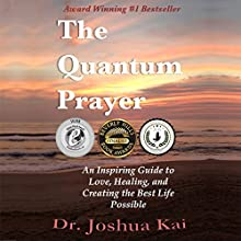 The Quantum Prayer: An Inspiring Guide to Love, Healing, and Creating the Best Life Possible Audiobook by Joshua Kai Narrated by Ken Solin