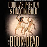 The Book of the Dead (       UNABRIDGED) by Douglas Preston, Lincoln Child Narrated by Scott Brick