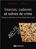 Insectes, Cadavres Scènes de Crime Principes et Applications de l'Entomologie Medioc-Legale
