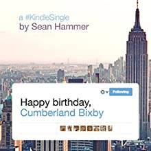 Happy Birthday, Cumberland Bixby Audiobook by Sean Hammer Narrated by Graham Vick