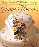 Lesley Herberts Complete Book of Sugar Flowers