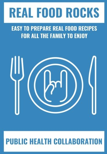 real-food-rocks-easy-to-prepare-real-food-recipes-for-all-the-family-to-enjoy