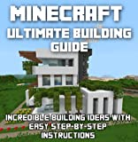 Minecraft: Great Building Ideas for YOU: With Easy Step-By-Step Instructions and Lots of Pictures!